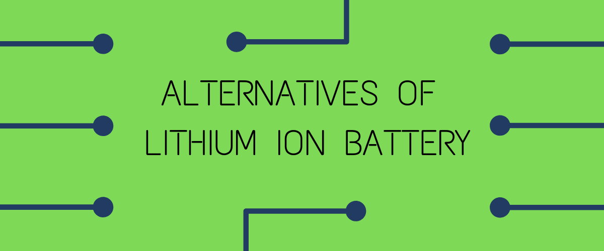 Alternatives of lithium ion battery