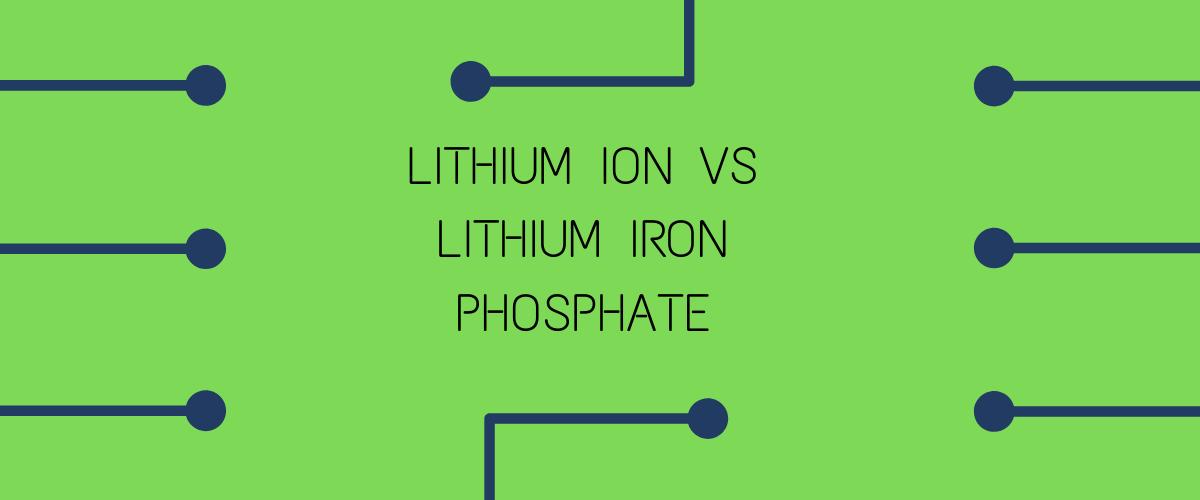 Lithium ion vs Lithium iron phosphate